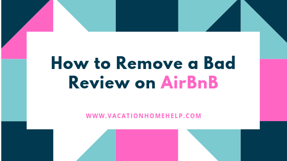 How to Remove a Bad Review on AirBnB - Vacation Home Help