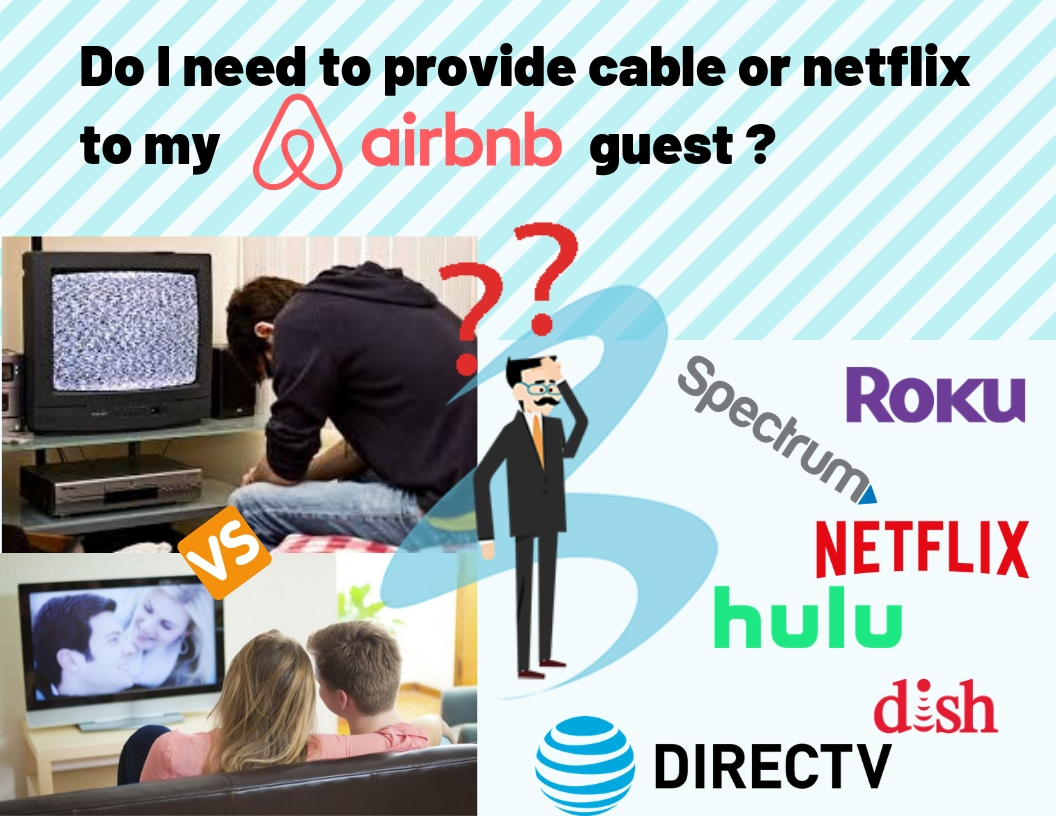 Do I need to provide cable TV or Netflix to my Airbnb guests? TV