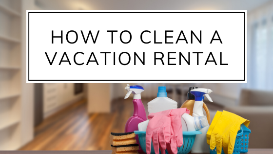 How to clean a vacation rental